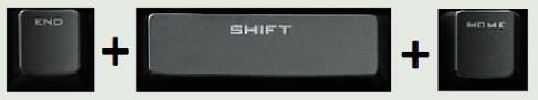 press and hold END key and then SHIFT + HOME keys.